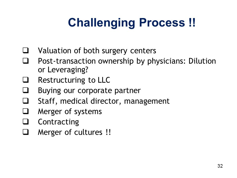 32 Challenging Process !!  Valuation of both surgery centers  Post-transaction ownership by physicians: Dilution or Leveraging?  Restructuring to L