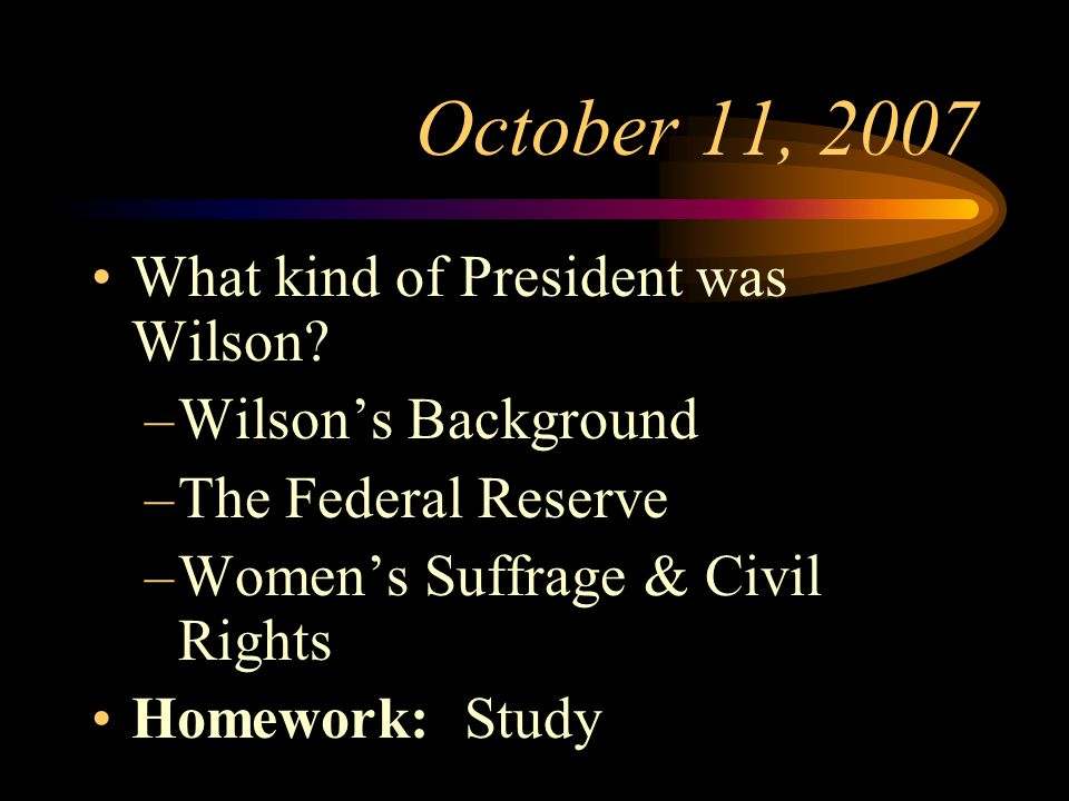 October 11, 2007 What kind of President was Wilson.