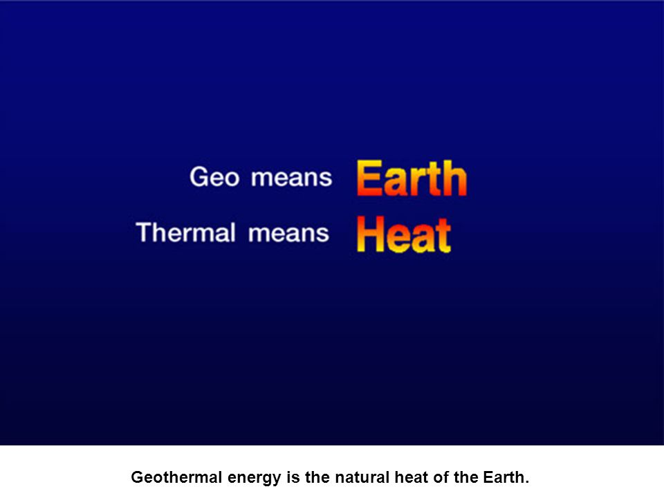 Geothermal energy is the natural heat of the Earth.