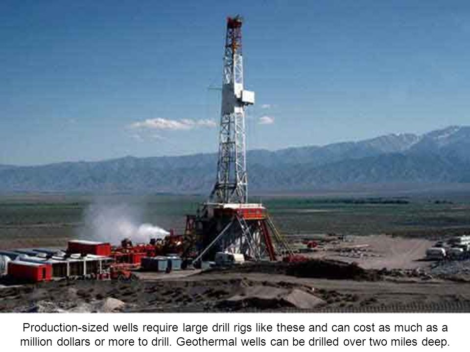 Production-sized wells require large drill rigs like these and can cost as much as a million dollars or more to drill.