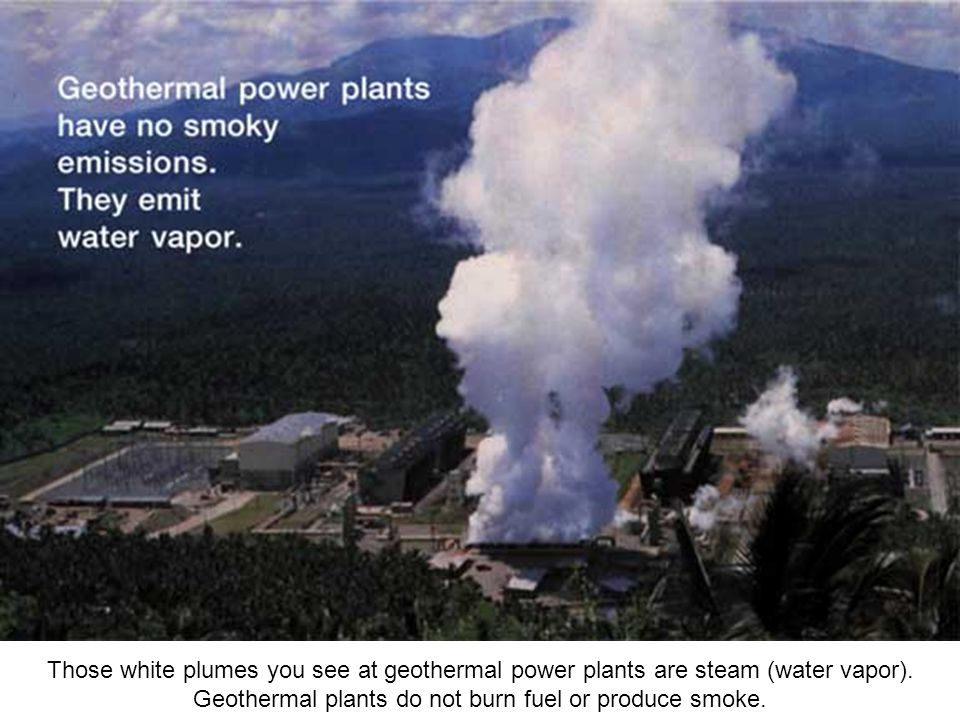 Those white plumes you see at geothermal power plants are steam (water vapor).