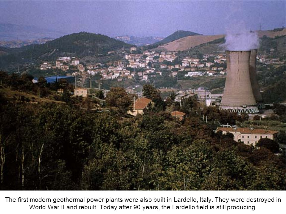The first modern geothermal power plants were also built in Lardello, Italy.