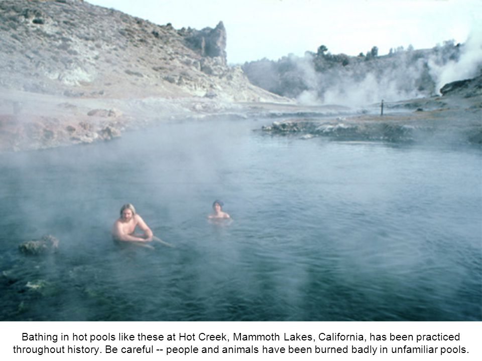 Bathing in hot pools like these at Hot Creek, Mammoth Lakes, California, has been practiced throughout history.