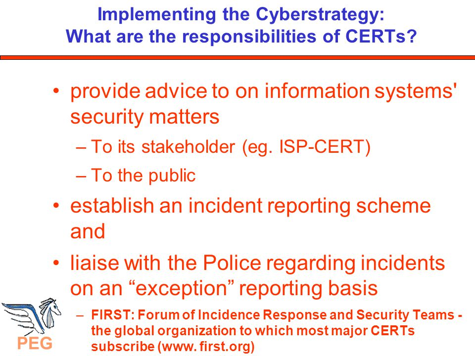 PEG Implementing Security Standards: Anti-cybercrime Code Of Conduct Australian example on: http://www.iia.net.au/cybercrimecode.html Consultations with industry, law enforcement and Privacy Commissioner Scheduled for release August 2003 Cooperative liaison between ISPs and Law Enforcement Agencies