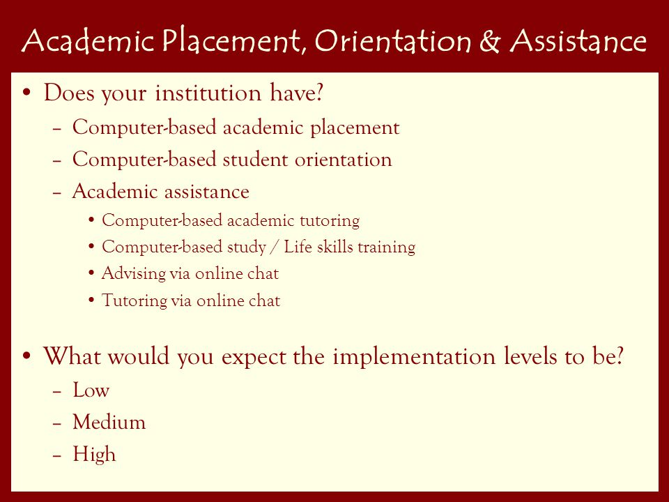 25 Academic Placement, Orientation & Assistance Does your institution have.