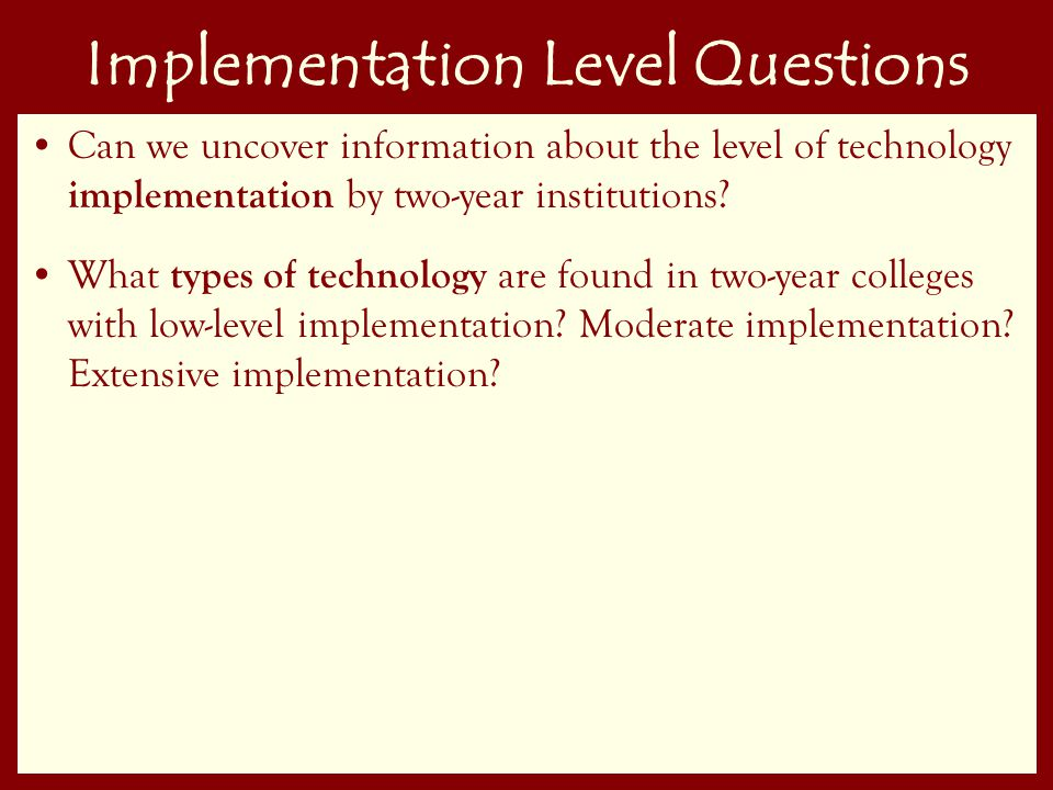 4 Implementation Level Questions Can we uncover information about the level of technology implementation by two-year institutions.