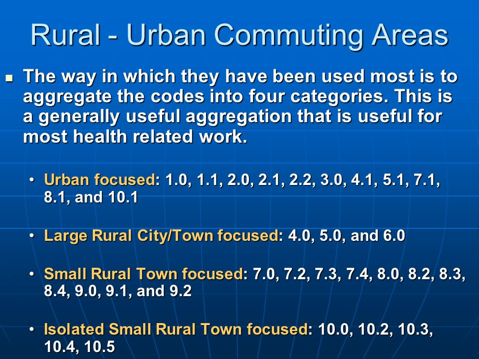 Rural - Urban Commuting Areas The way in which they have been used most is to aggregate the codes into four categories.