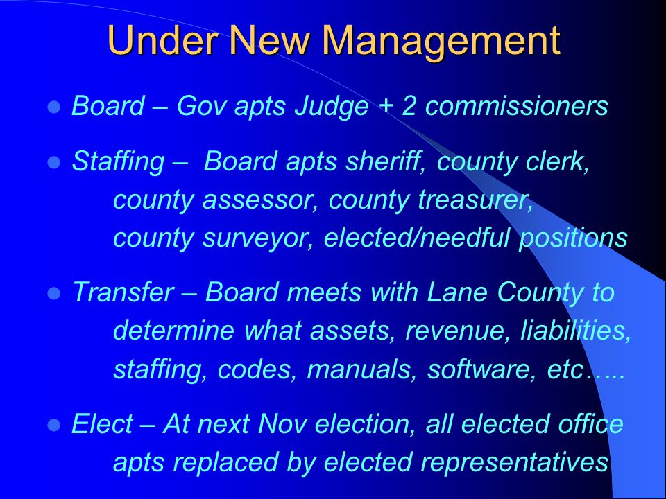 Under New Management Board – Gov apts Judge + 2 commissioners Staffing – Board apts sheriff, county clerk, county assessor, county treasurer, county s