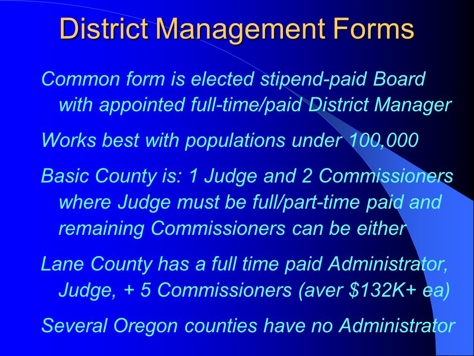 District Management Forms Common form is elected stipend-paid Board with appointed full-time/paid District Manager Works best with populations under 1