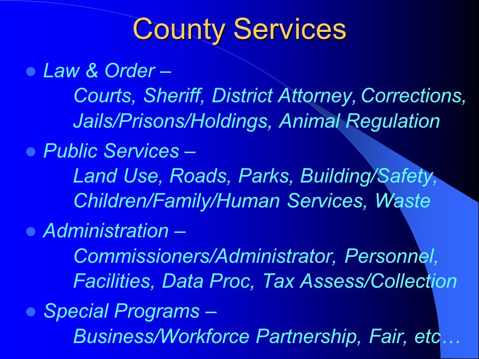 County Services Law & Order – Courts, Sheriff, District Attorney,Corrections, Jails/Prisons/Holdings, Animal Regulation Public Services – Land Use, Ro