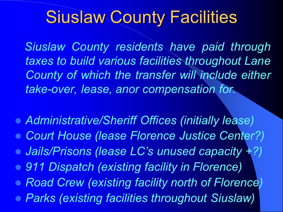 Siuslaw County Facilities Siuslaw County residents have paid through taxes to build various facilities throughout Lane County of which the transfer wi