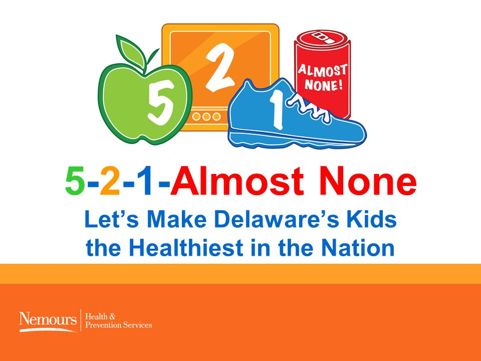 5-2-1-Almost None Let's Make Delaware's Kids the Healthiest in the Nation