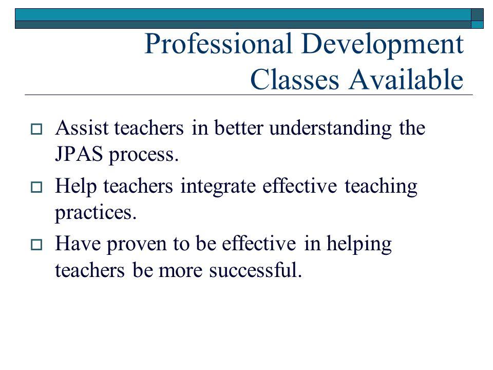 Professional Development Classes Available  Assist teachers in better understanding the JPAS process.  Help teachers integrate effective teaching pr