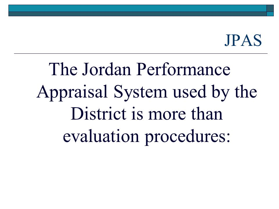 JPAS The Jordan Performance Appraisal System used by the District is more than evaluation procedures: