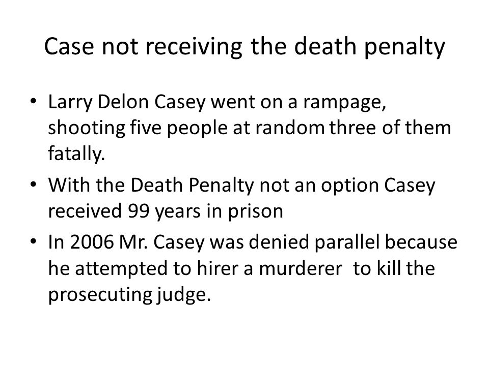 Case not receiving the death penalty Larry Delon Casey went on a rampage, shooting five people at random three of them fatally. With the Death Penalty