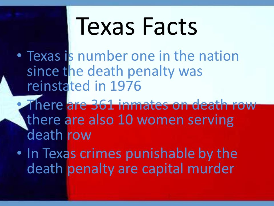 Texas Facts Texas is number one in the nation since the death penalty was reinstated in 1976 There are 361 inmates on death row there are also 10 women serving death row In Texas crimes punishable by the death penalty are capital murder