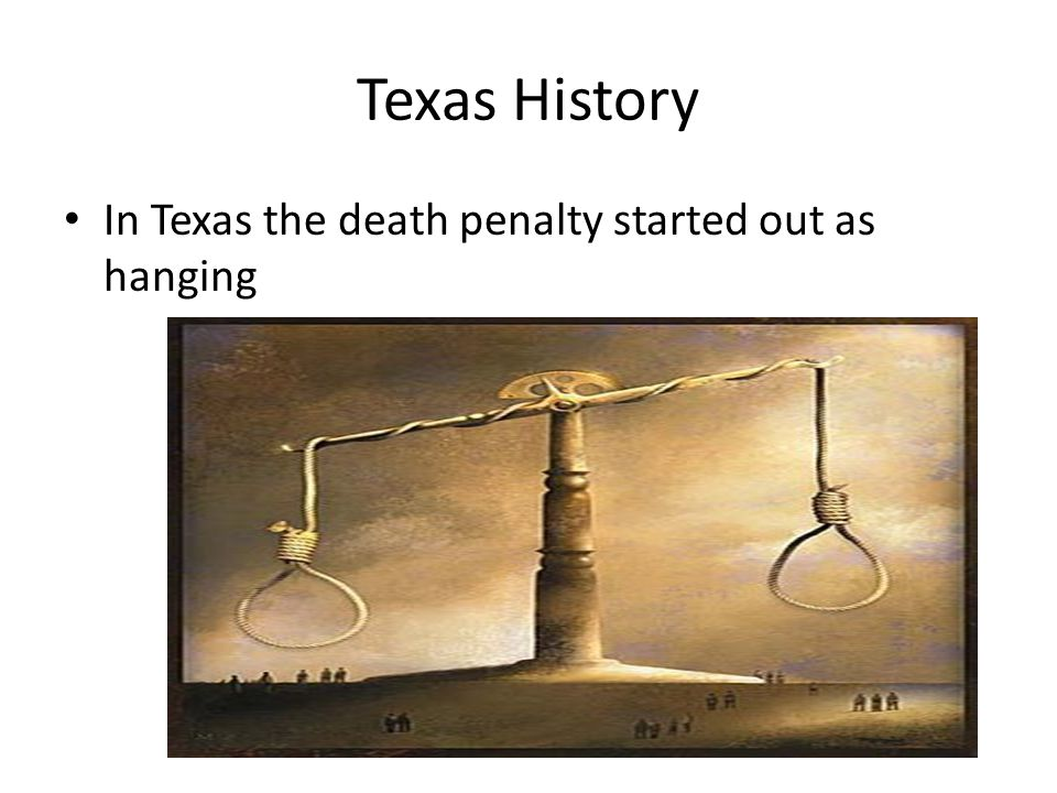 Texas History In Texas the death penalty started out as hanging