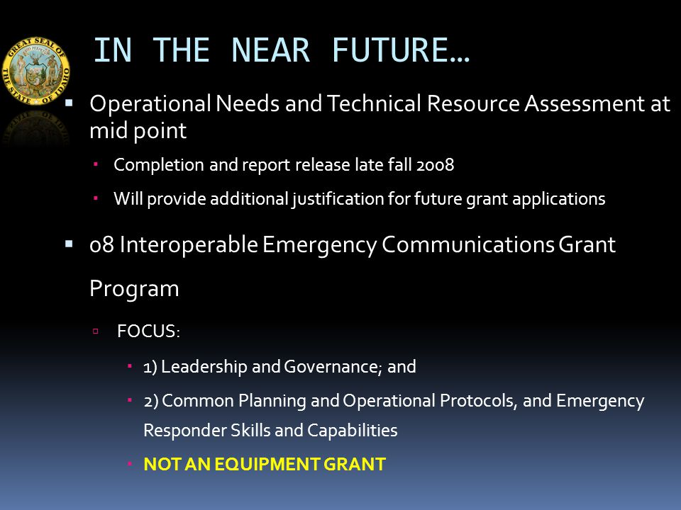 THANKS TO YOU ALL…  APPROVED COUNTY INTEROPERABLE EMERGENCY COMMUNICATIONS PLANS  COUNTY PLANS:  SUPPORT YOUR EMERGENCY RESPONDER GRANT APPLICATIONS  PROVIDES THE COUNTY LOCAL / REGIONAL DIRECTION FOR INVESTMENTS  PROVIDES THE SUPPORTING INFORMATION FOR THE SIEC AND BHS TO SEEK GRANT FUNDING FOR LOCAL PASS THROUGH  PLANS SUBMITTED AND APPROVED FOR 39 OF 44 COUNTIES, 2 OF 3 TRIBAL GOVERNMENTS – 2 COUNTIES ARE IN THE REVIEW PROCESS
