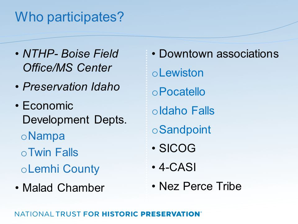 Who participates. NTHP- Boise Field Office/MS Center Preservation Idaho Economic Development Depts.