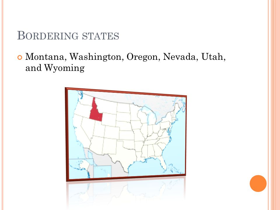 B ORDERING STATES Montana, Washington, Oregon, Nevada, Utah, and Wyoming