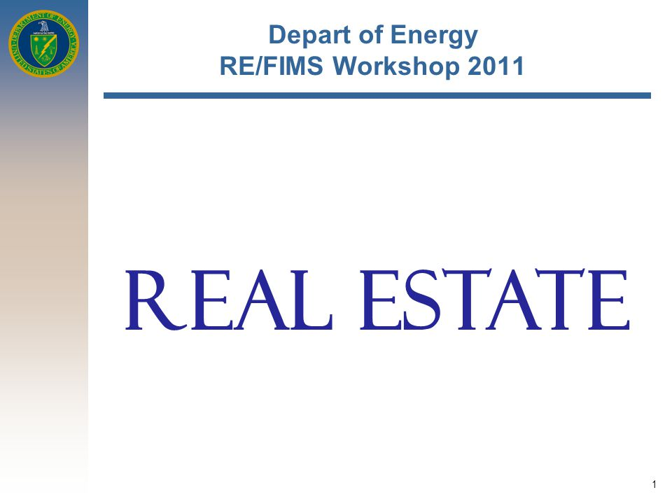 1 Depart of Energy RE/FIMS Workshop 2011 REAL ESTATE