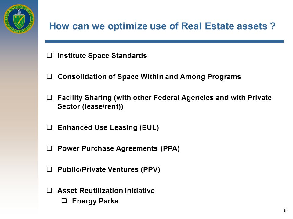 8 How can we optimize use of Real Estate assets .