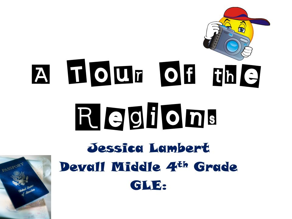A Tour of the Regions Jessica Lambert Devall Middle 4 th Grade GLE: