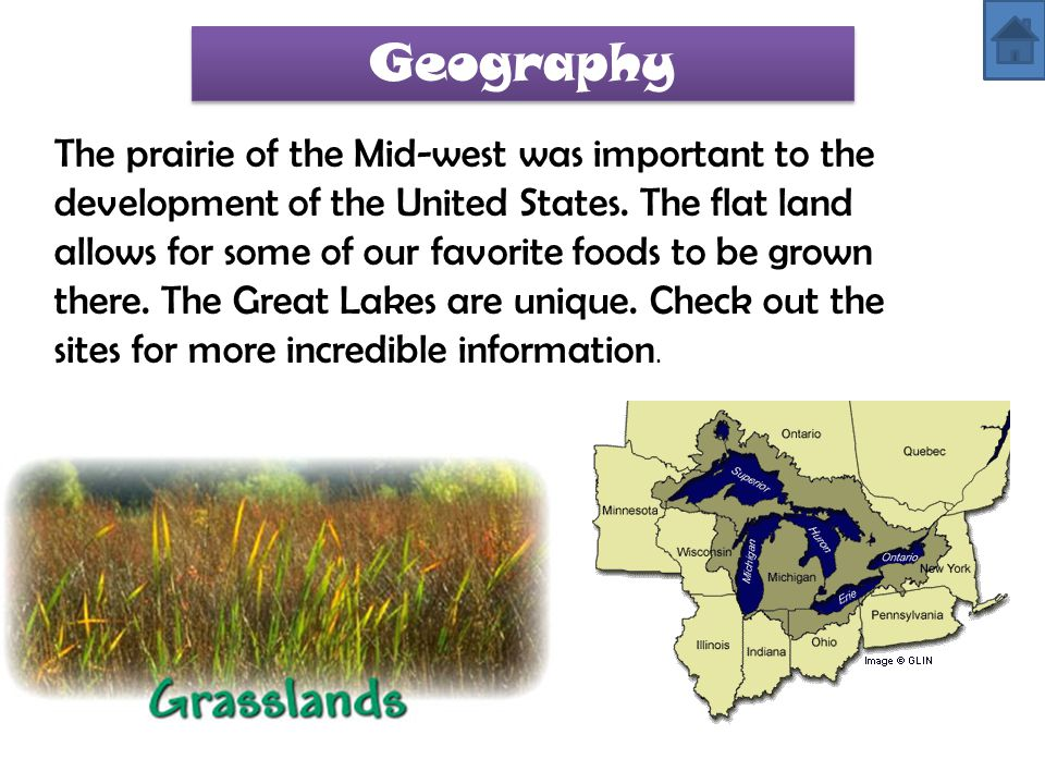 Geography The prairie of the Mid-west was important to the development of the United States. The flat land allows for some of our favorite foods to be
