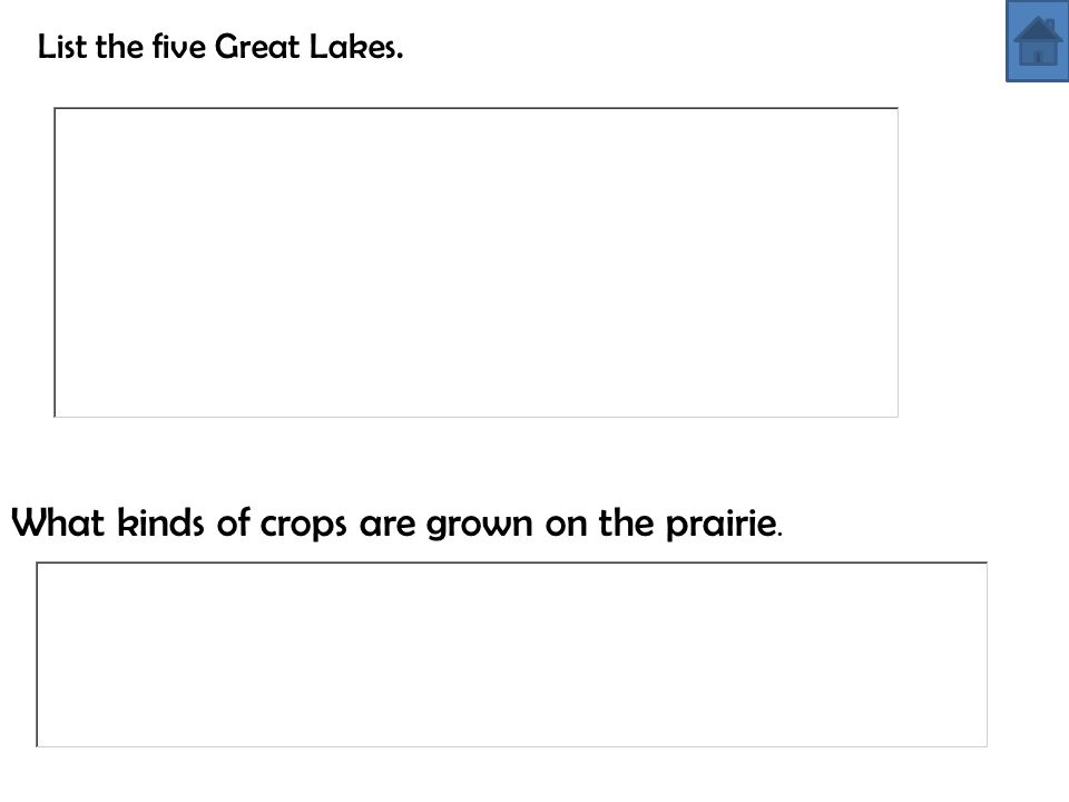 List the five Great Lakes. What kinds of crops are grown on the prairie.