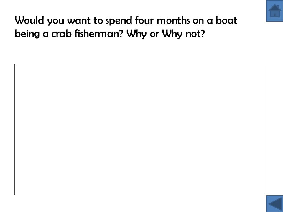 Would you want to spend four months on a boat being a crab fisherman? Why or Why not?