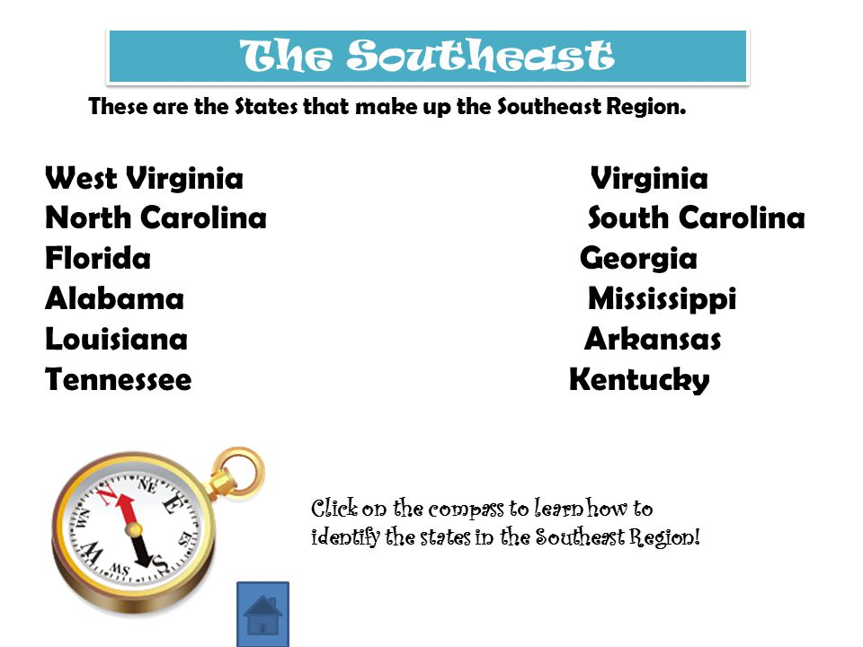 The Southeast These are the States that make up the Southeast Region. West Virginia Virginia North Carolina South Carolina Florida Georgia Alabama Mis