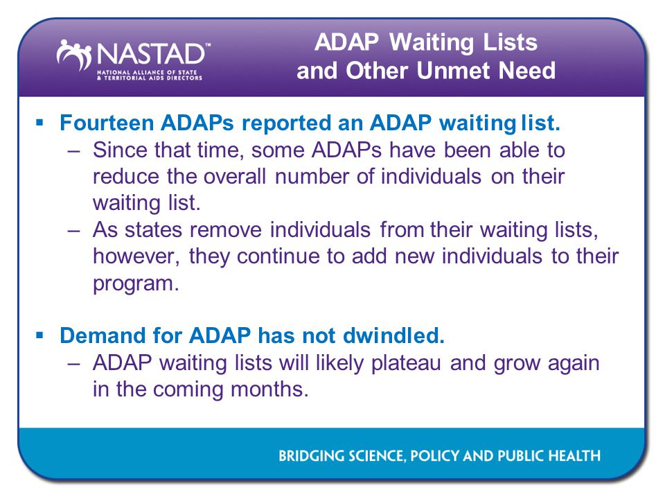 ADAP Waiting Lists and Other Unmet Need  Fourteen ADAPs reported an ADAP waiting list.