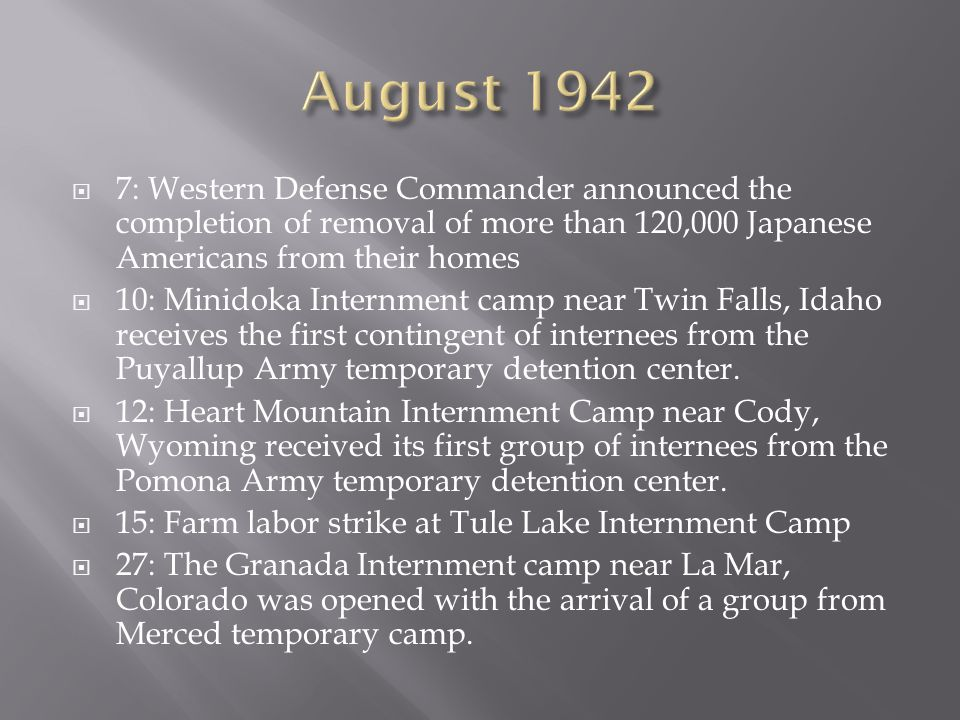  7: Western Defense Commander announced the completion of removal of more than 120,000 Japanese Americans from their homes  10: Minidoka Internment camp near Twin Falls, Idaho receives the first contingent of internees from the Puyallup Army temporary detention center.