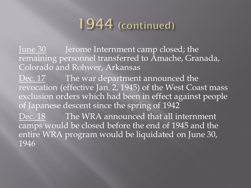 June 30Jerome Internment camp closed; the remaining personnel transferred to Amache, Granada, Colorado and Rohwer, Arkansas Dec.