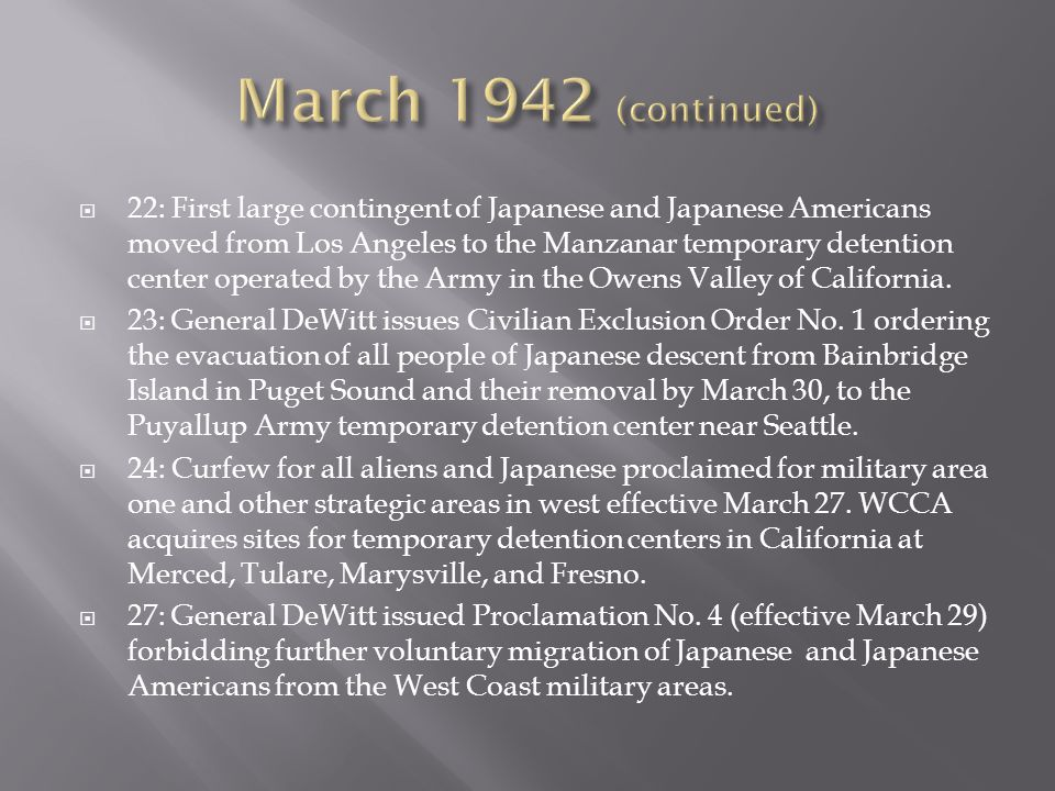  22: First large contingent of Japanese and Japanese Americans moved from Los Angeles to the Manzanar temporary detention center operated by the Army in the Owens Valley of California.
