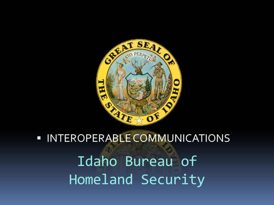 Idaho Bureau of Homeland Security  INTEROPERABLE COMMUNICATIONS