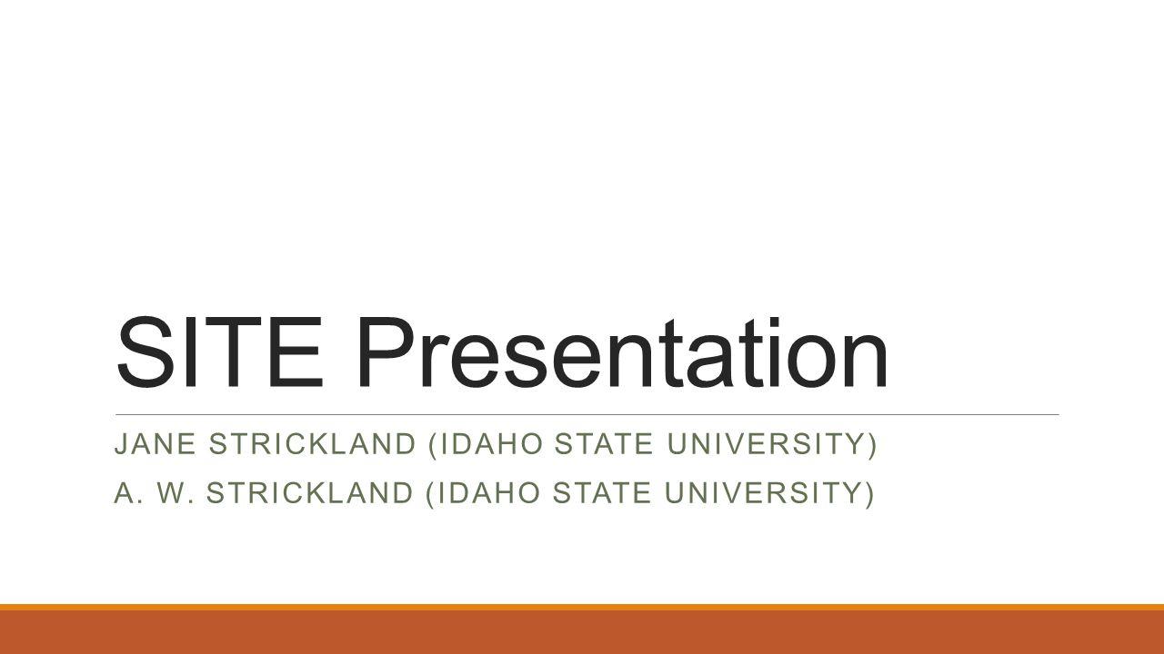 SITE Presentation JANE STRICKLAND (IDAHO STATE UNIVERSITY) A.