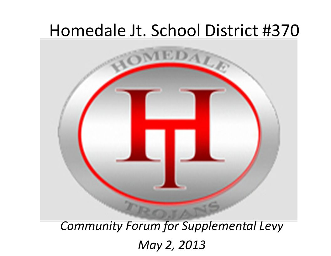 Homedale Jt. School District #370 Community Forum for Supplemental Levy May 2, 2013