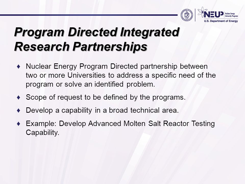 Program Directed Integrated Research Partnerships ♦Nuclear Energy Program Directed partnership between two or more Universities to address a specific