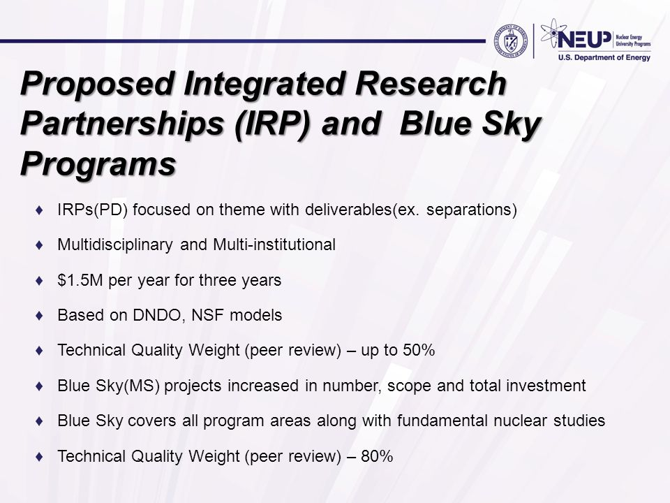 Proposed Integrated Research Partnerships (IRP) and Blue Sky Programs ♦ IRPs(PD) focused on theme with deliverables(ex. separations) ♦ Multidisciplina