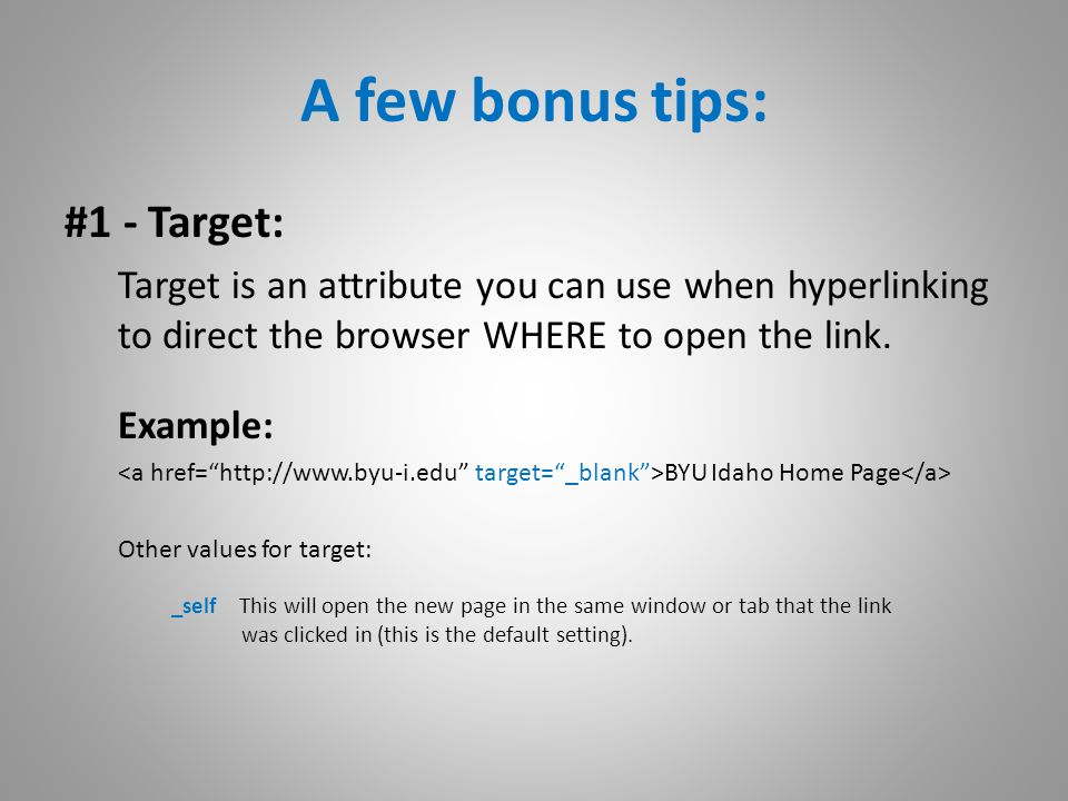 A few bonus tips: #1 - Target: Target is an attribute you can use when hyperlinking to direct the browser WHERE to open the link.