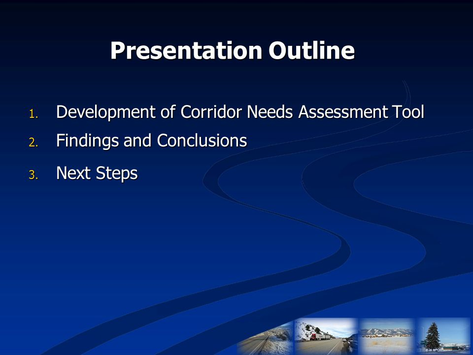 Presentation Outline 1. Development of Corridor Needs Assessment Tool 2. Findings and Conclusions 3. Next Steps