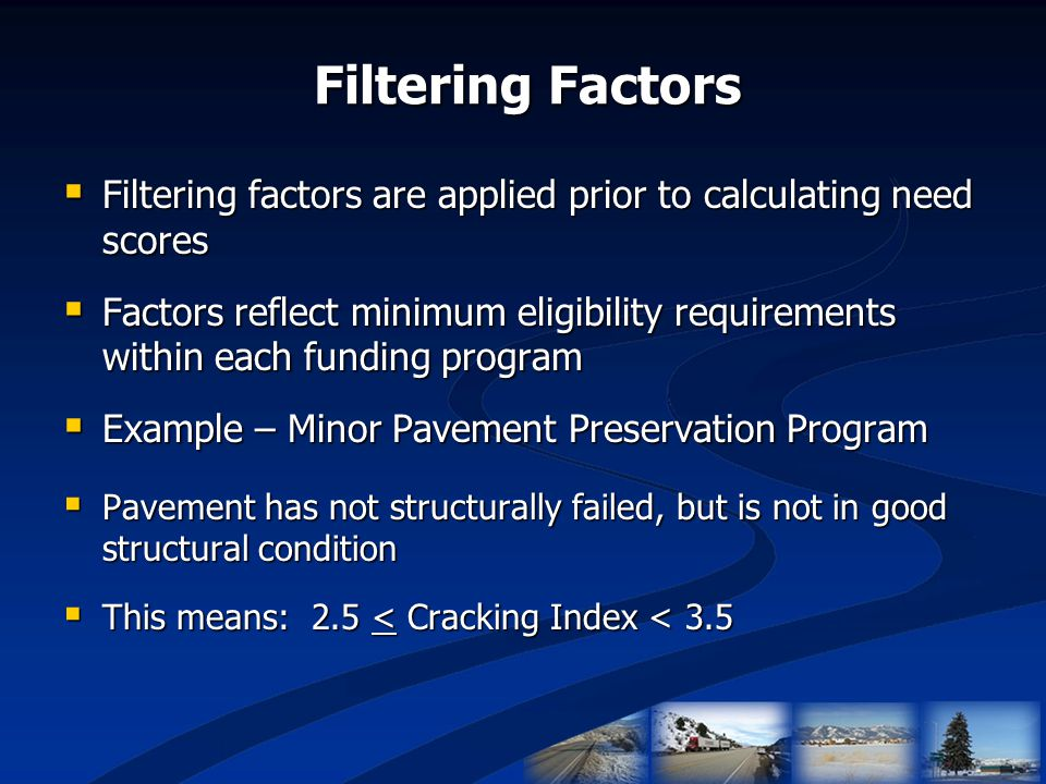Filtering Factors  Filtering factors are applied prior to calculating need scores  Factors reflect minimum eligibility requirements within each fund