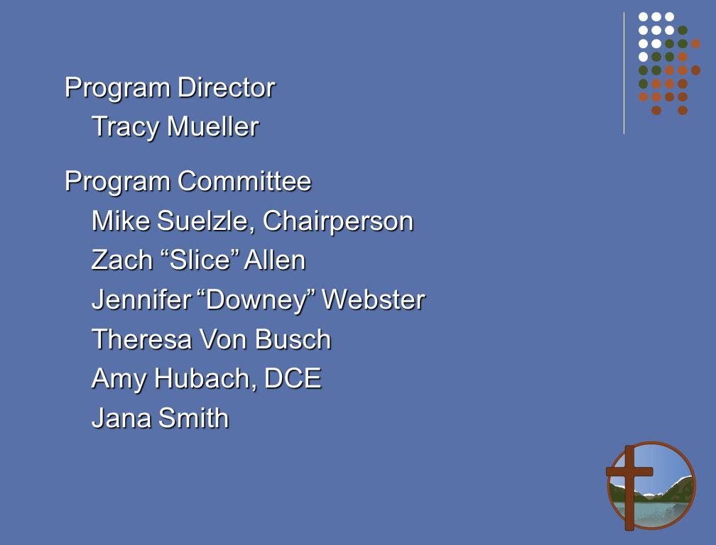 Program Director Tracy Mueller Program Committee Mike Suelzle, Chairperson Zach Slice Allen Jennifer Downey Webster Theresa Von Busch Amy Hubach, DCE Jana Smith