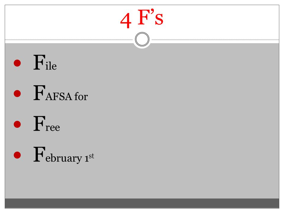 4 F's F ile F AFSA for F ree F ebruary 1 st