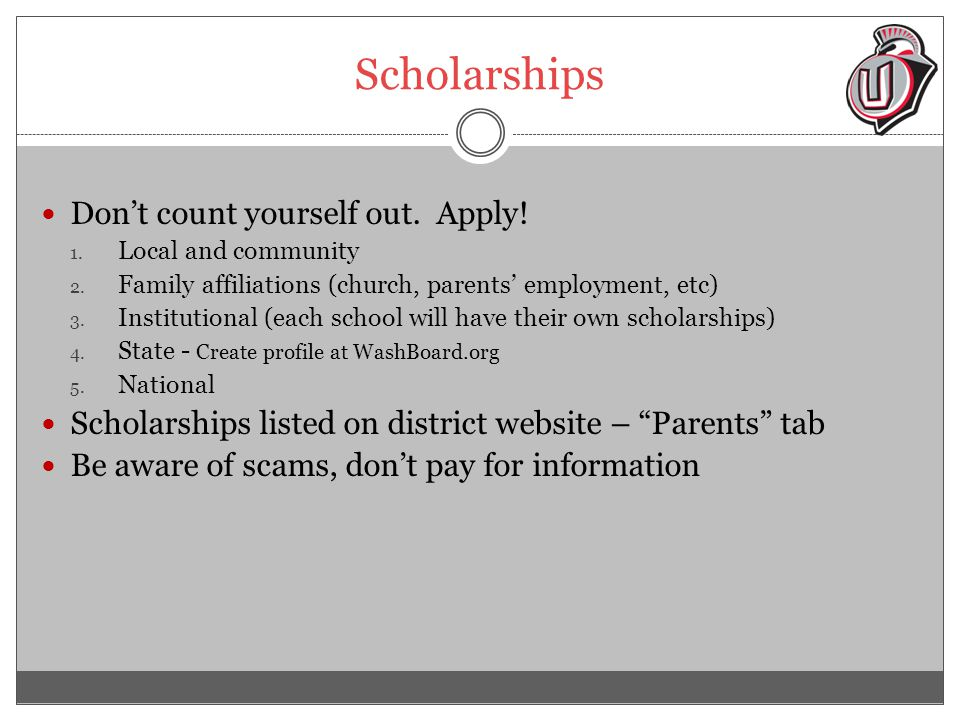 Scholarships Don't count yourself out. Apply. 1.
