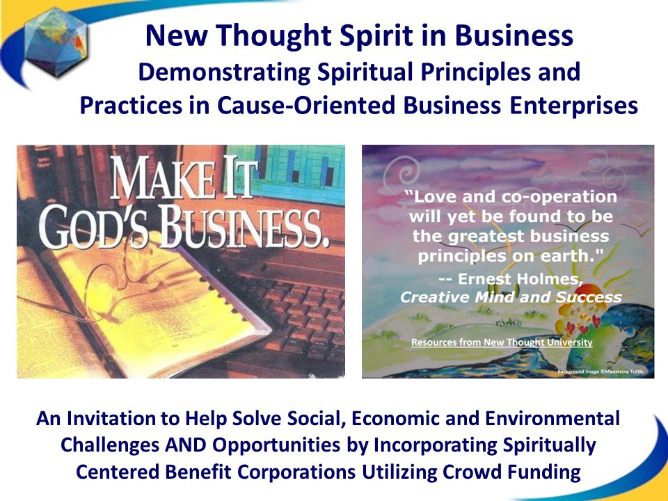 New Thought Spirit in Business Demonstrating Spiritual Principles and Practices in Cause-Oriented Business Enterprises An Invitation to Help Solve Soc