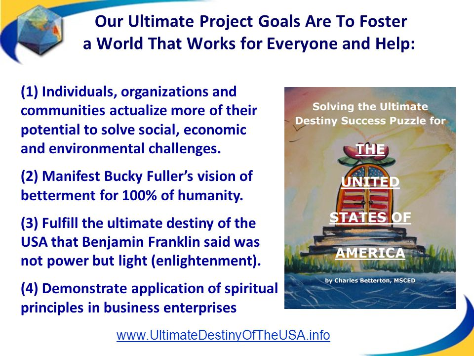 Our Ultimate Project Goals Are To Foster a World That Works for Everyone and Help: (1) Individuals, organizations and communities actualize more of th
