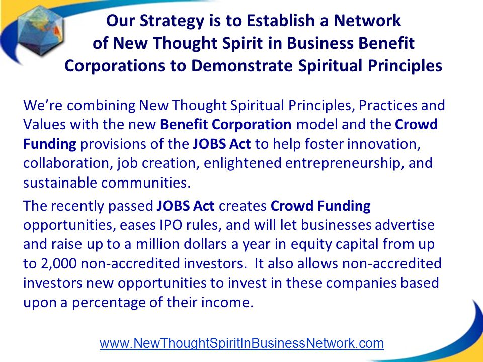 We're combining New Thought Spiritual Principles, Practices and Values with the new Benefit Corporation model and the Crowd Funding provisions of the
