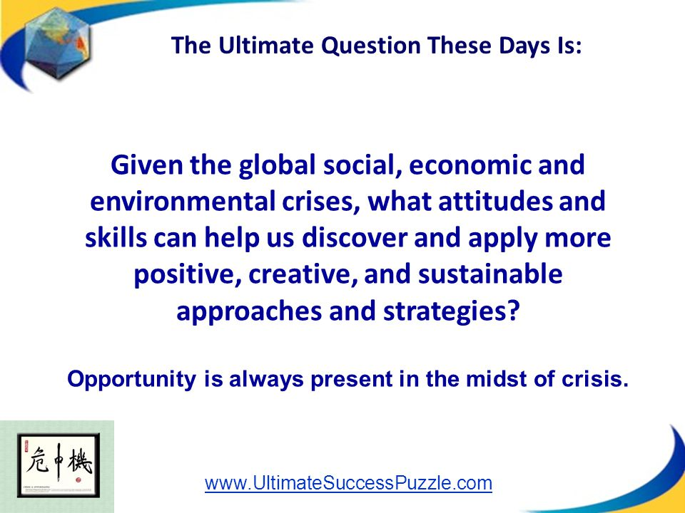 Given the global social, economic and environmental crises, what attitudes and skills can help us discover and apply more positive, creative, and sust